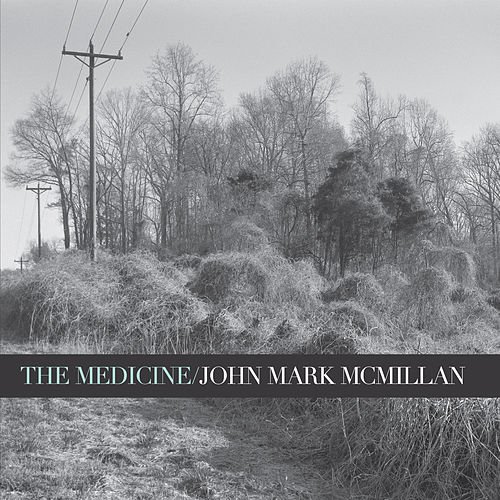 The Medicine by John Mark McMillan