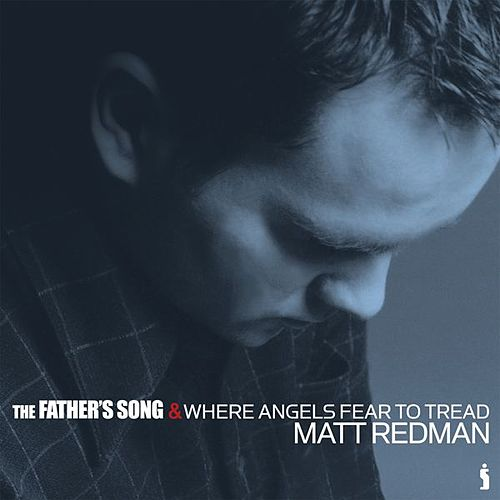 The Father's Song & Where Angels Fear To Tread by Matt Redman