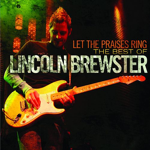 Let the Praises Ring : The Best of Lincoln Brewster von Lincoln Brewster