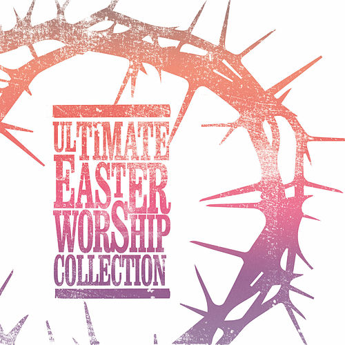 Ultimate Easter Worship Collection by Various Artists