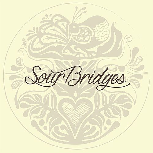 Sour Bridges by Sour Bridges