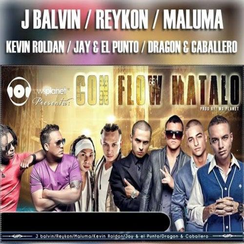Con Flow Mátalo by J Balvin, Maluma and Reykon