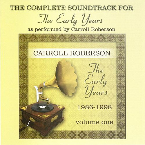 The Early Years: The Complete Soundtrack (Instumental Version Only)[1986-1998, Vol. 1] by Carroll Roberson