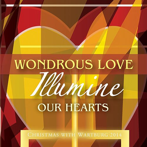 Wondrous Love, Illumine Our Hearts: Christmas With Wartburg 2014 von Various Artists