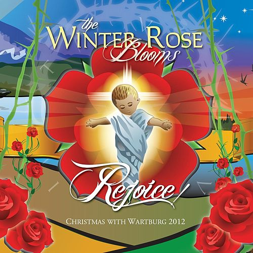 The Winter Rose Blooms, Rejoice: Christmas With Wartburg 2012 von Various Artists