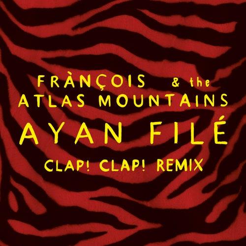 Ayan Filé (Clap! Clap! Remix) by Francois And The Atlas Mountains