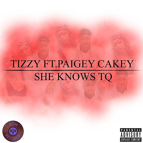 She Knows Tq (feat. Paigey Cakey) by Tizzy