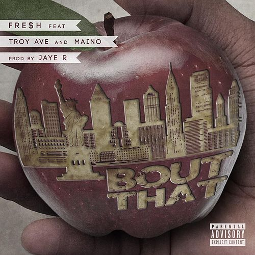 Bout That (feat. Troy Ave & Maino) von Fre$h