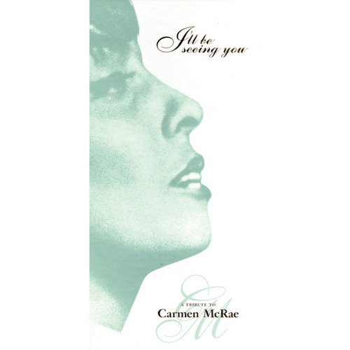 I'll Be Seeing You: A Tribute To Carmen McRae by Carmen McRae