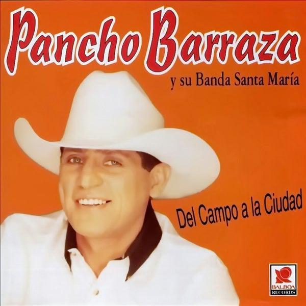 PANCHO BARRAZA (Del Campo a La Ciudad)