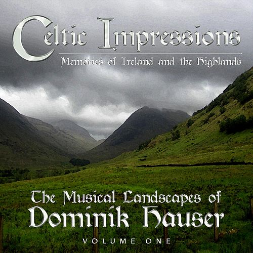 Celtic Impressions: Memories of Ireland and the Highlands by Dominik Hauser
