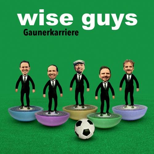 Gaunerkarriere von Wise Guys