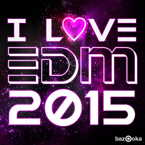 I Love EDM 2015 by Various Artists