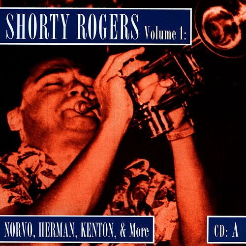 Shorty Rogers Volume 1: Norvo, Herman, Kenton, & More (CD A) de Shorty Rogers
