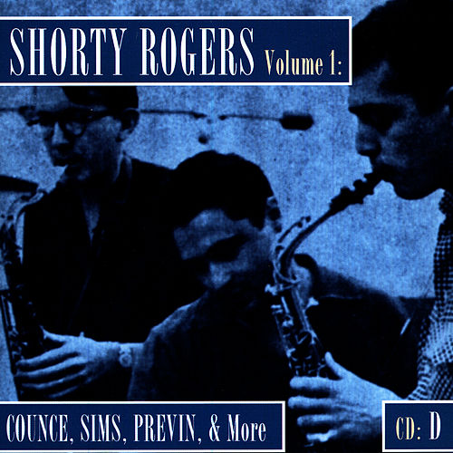 Shorty Rogers Volume 1: Counce, Sims, Previn, & More (CD D) de Shorty Rogers
