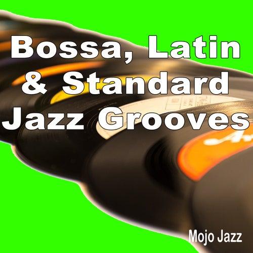 Bossa, Latin & Standard Jazz Grooves! (Mojo Jazz) by Various Artists