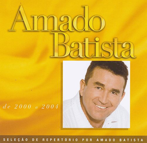 Seleção de Sucessos: 2000 - 2004 by Amado Batista