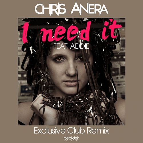 I Need It (Exclusive Club Remix) (feat. Addie) by Chris Anera