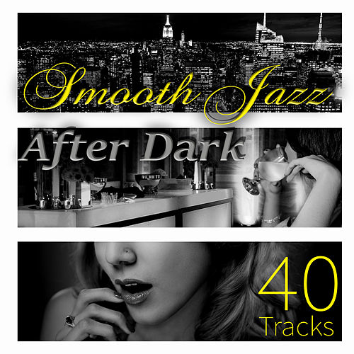 40 Tracks Smooth Jazz - Ultimate Relaxation After Dark, Jazz for Entertaining, Piano Bar Background Music, Instrumental Music Acoustic Guitar, Relaxing Jazz Cafe, Chill Lounge, Restaurant Music by Cocktail Party Music Collection