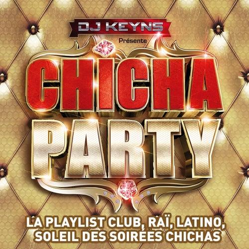 Compilation DJ Keyns présente Chicha Party - La Playlist Club, Raï, Latino, Soleil des Soirées Chichas de Various Artists