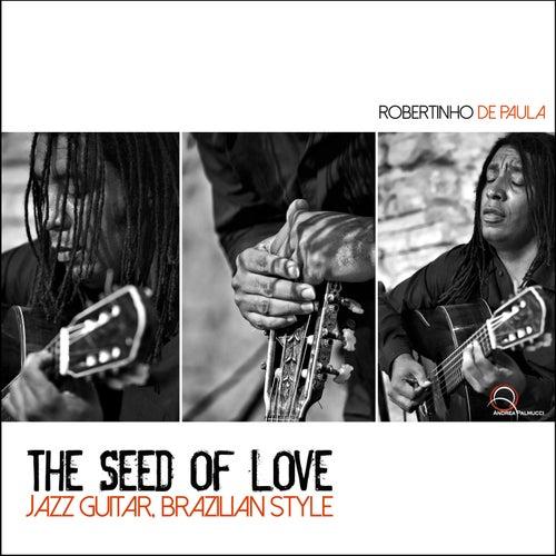 The Seed of Love: Jazz Guitar; Brazilian Style de Robertinho De Paula