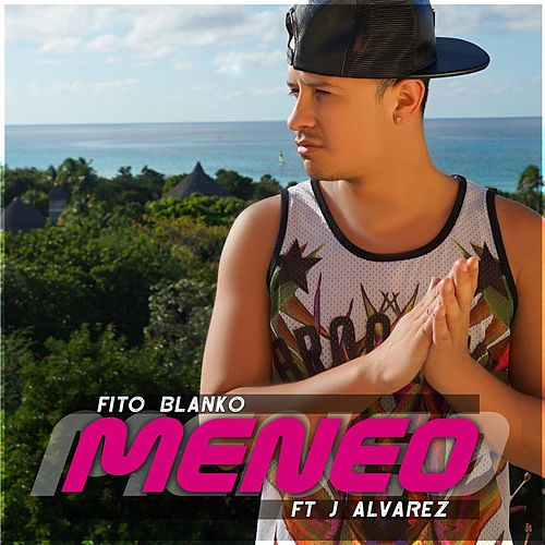 Meneo (feat. J Alvarez) de Fito Blanko (1)