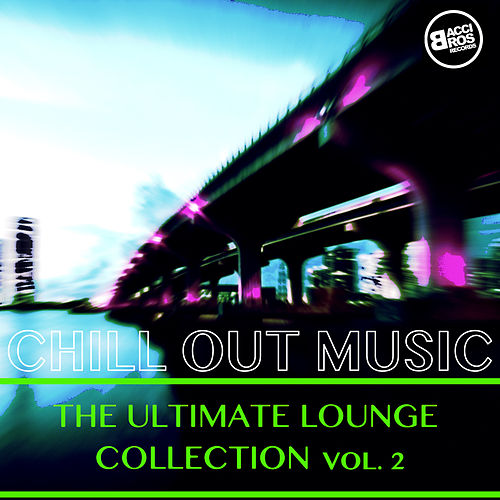Chill Out Music - The Ultimate Lounge Collection, Vol. 2 van Various Artists