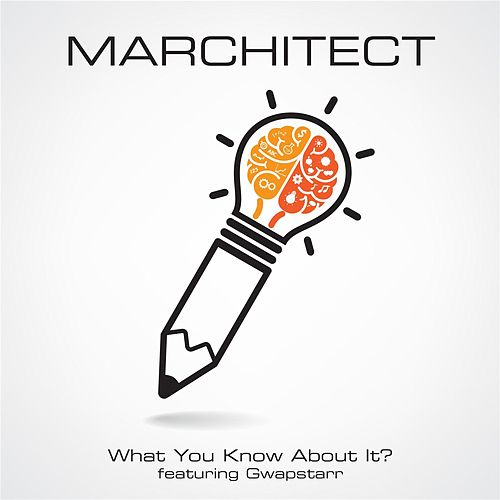 What You Know About It (feat. Gwapstarr) by Marchitect