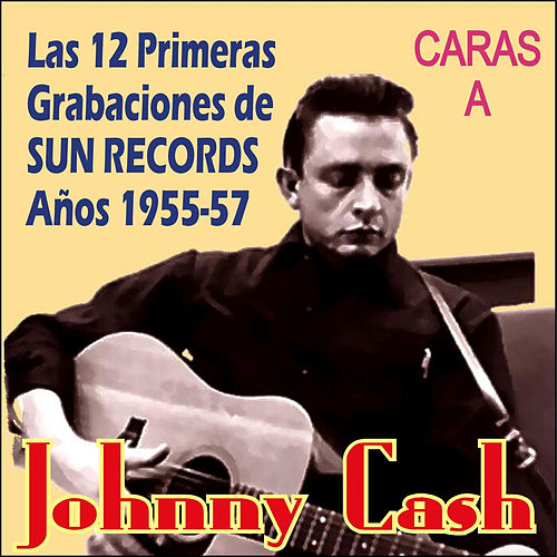 12 Grabaciones de Sun Records Años 1955-57 - Caras A de Johnny Cash