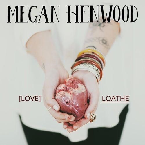 Love / Loathe by Megan Henwood