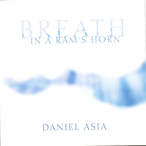 Breath In A Ram's Horn by Daniel Asia