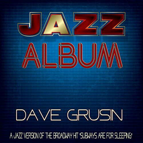 A Jazz Version of the Broadway Hit 'Subways Are for Sleeping' - Jazz Album de Dave Grusin