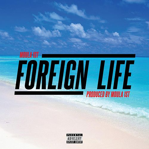 Foreign Life by Moula 1st
