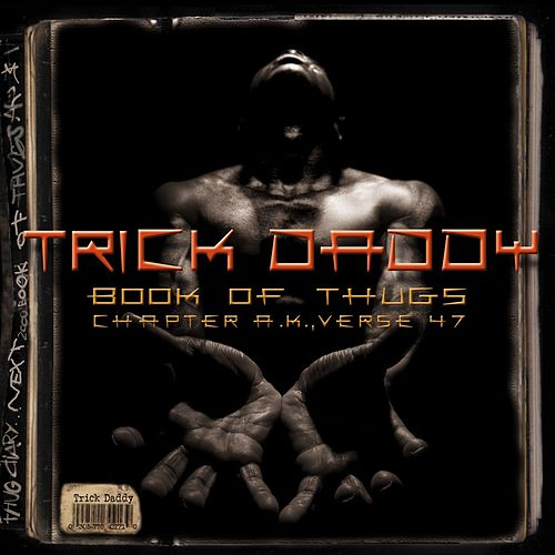 Book Of Thugs: Chapter AK Verse 47 (Amended Version) by Trick Daddy