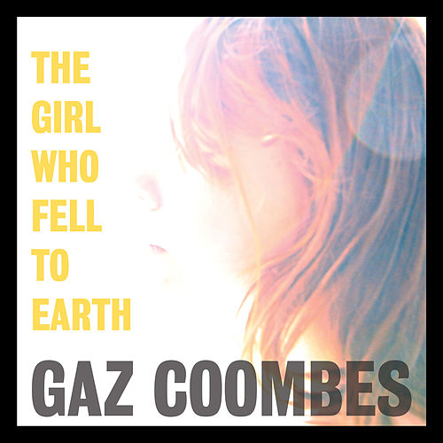 The Girl Who Fell To Earth von Gaz Coombes
