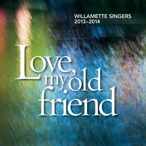 Love, My Old Friend by Willamette Singers