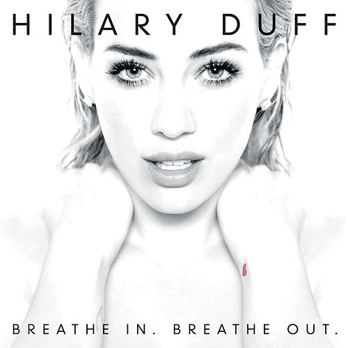 Breathe In. Breathe Out. (Deluxe Version) by Hilary Duff