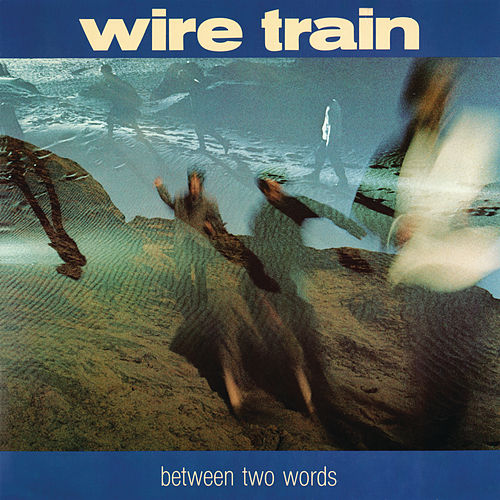 Between Two Words de Wire Train