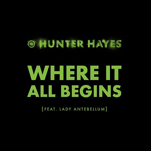 Where It All Begins (feat. Lady Antebellum) by Hunter Hayes