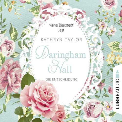 Daringham Hall, Teil 2: Die Entscheidung (Gekürzt) von Kathryn Taylor