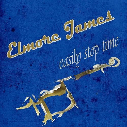 Easily Stop Time de Elmore James