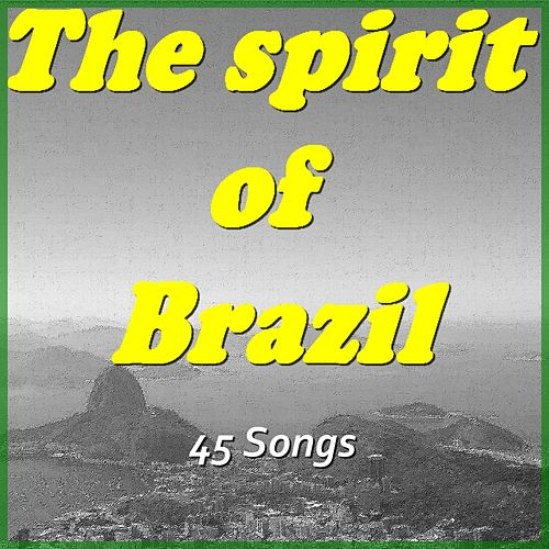 The Spirit of Brazil (45 Songs) by Various Artists