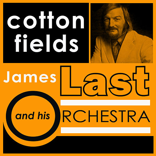 Cotton Fields von James Last And His Orchestra