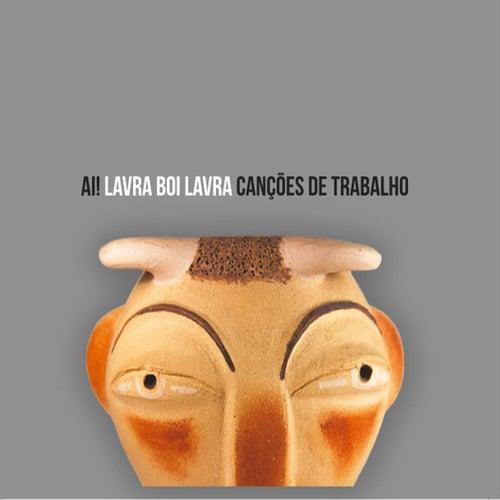 Lavra, Boi, Lavra: Canções de Trabalho de Ai
