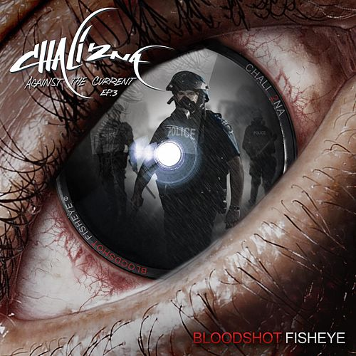 Bloodshot Fisheye - Against the Current EP.3 de Chali 2NA