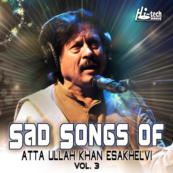 Sad Songs of Atta Ullah Khan Esakhelvi, Vol  3 by Attaullah