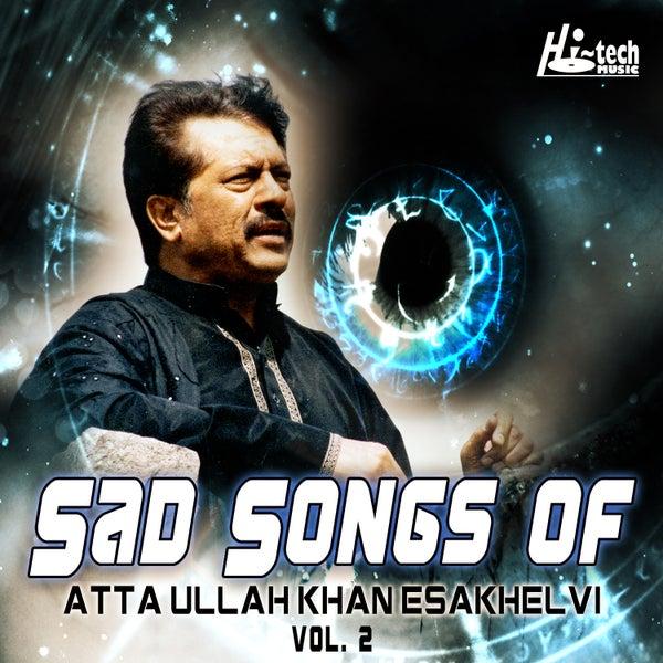 Sad Songs of Atta Ullah Khan Esakhelvi, Vol  2 by Attaullah