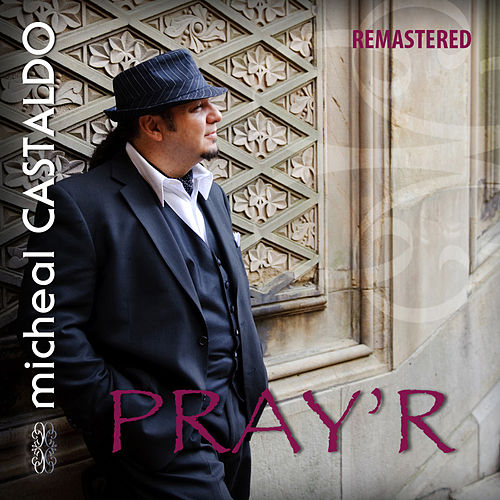 Pray'r (Remastered) by Micheal Castaldo