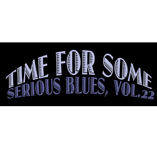 Time for Some Serious Blues, Vol. 22 de Various Artists