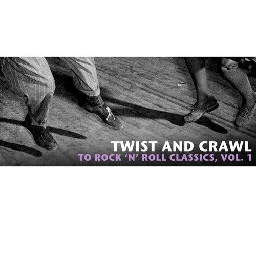 Twist and Crawl to Rock 'N' Roll Classics, Vol. 1 de Various Artists